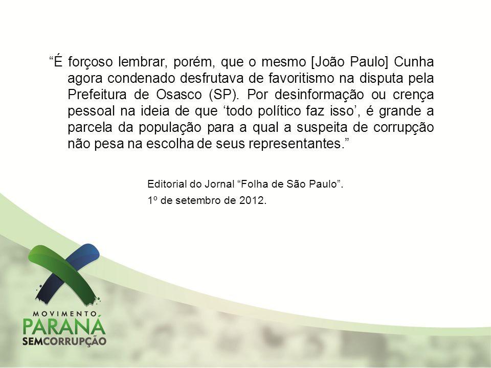 É forçoso lembrar, porém, que o mesmo [João Paulo] Cunha agora condenado desfrutava de favoritismo na disputa pela Prefeitura de Osasco (SP). Por desi