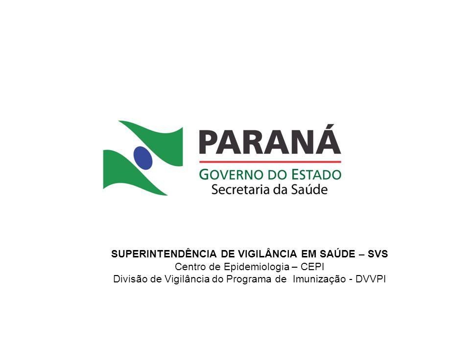 SUPERINTENDÊNCIA DE VIGILÂNCIA EM SAÚDE – SVS Centro de Epidemiologia – CEPI Divisão de Vigilância do Programa de Imunização - DVVPI