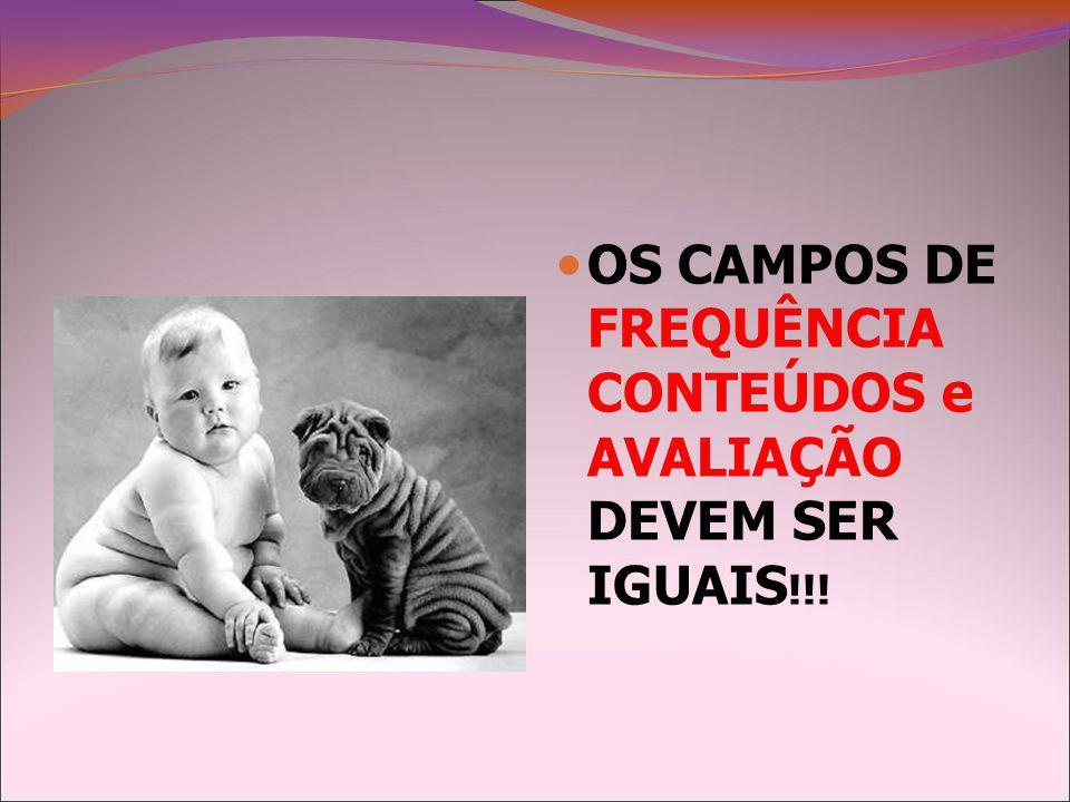 OS CAMPOS DE FREQUÊNCIA CONTEÚDOS e AVALIAÇÃO DEVEM SER IGUAIS !!!