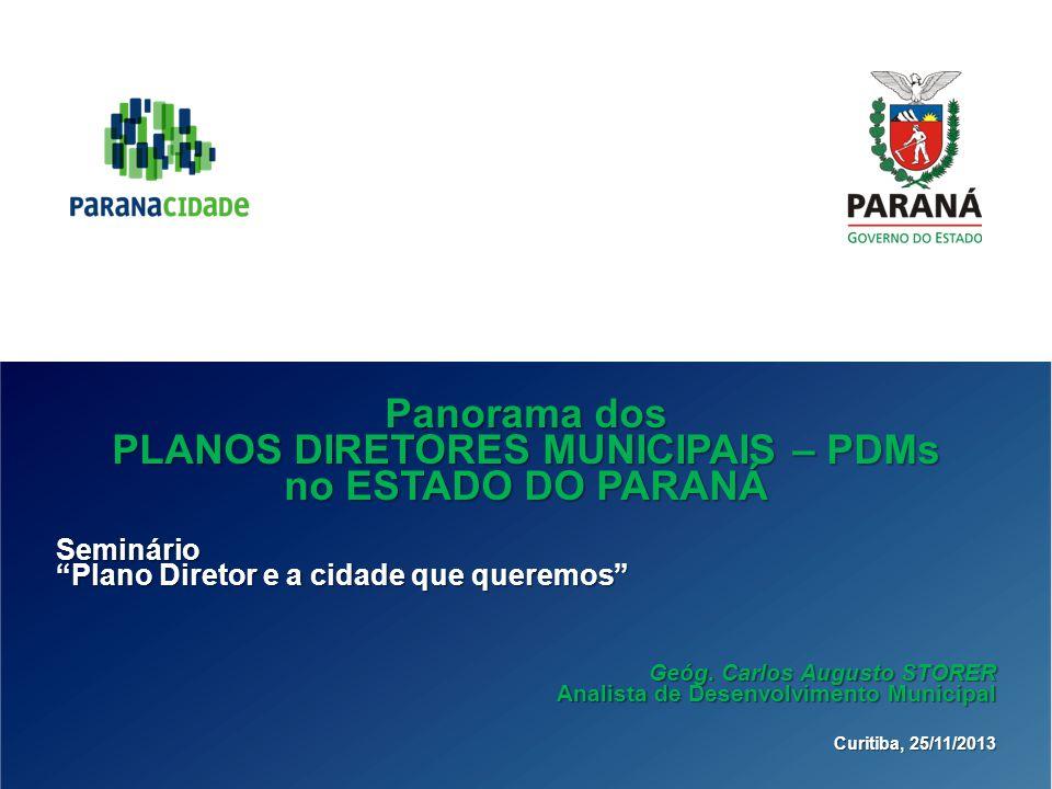 Panorama dos PLANOS DIRETORES MUNICIPAIS – PDMs no ESTADO DO PARANÁ Seminário Plano Diretor e a cidade que queremos Geóg. Carlos Augusto STORER Analis