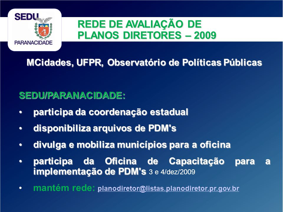MCidades, UFPR, Observatório de Políticas Públicas SEDU/PARANACIDADE: participa da coordenação estadual participa da coordenação estadual disponibiliz