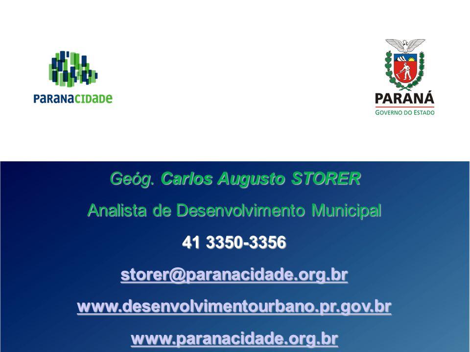 Geóg. Carlos Augusto STORER Analista de Desenvolvimento Municipal 41 3350-3356 storer@paranacidade.org.br www.desenvolvimentourbano.pr.gov.br www.para