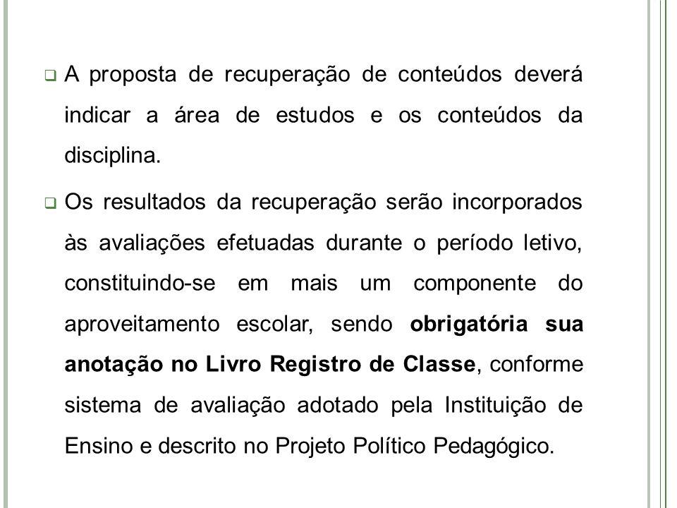 A proposta de recuperação de conteúdos deverá indicar a área de estudos e os conteúdos da disciplina. Os resultados da recuperação serão incorporados