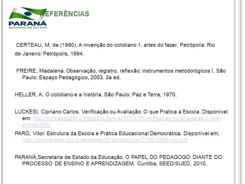 CERTEAU, M. de (1980). A invenção do cotidiano 1. artes do fazer. Petrópolis: Rio de Janeiro: Petrópolis, 1994. FREIRE, Madalena. Observação, registro