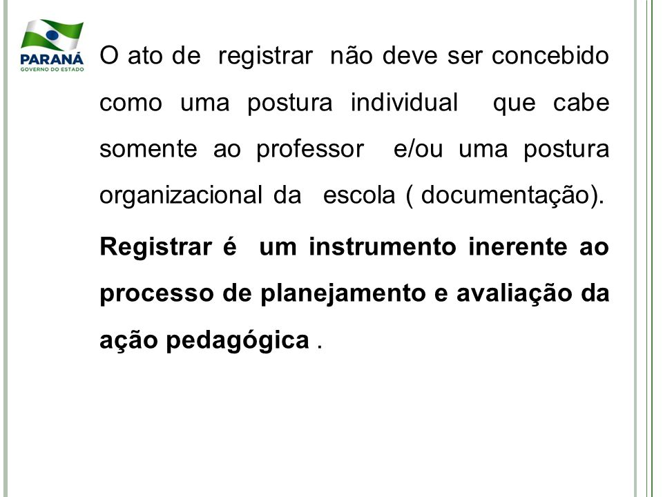 O ato de registrar não deve ser concebido como uma postura individual que cabe somente ao professor e/ou uma postura organizacional da escola ( docume