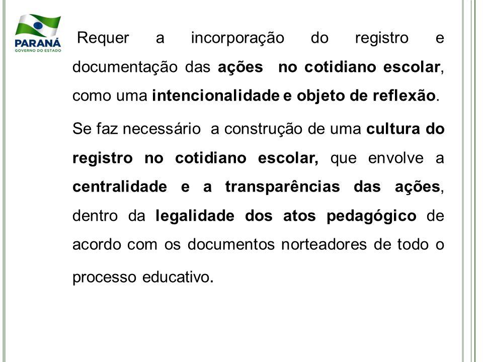 Requer a incorporação do registro e documentação das ações no cotidiano escolar, como uma intencionalidade e objeto de reflexão. Se faz necessário a c