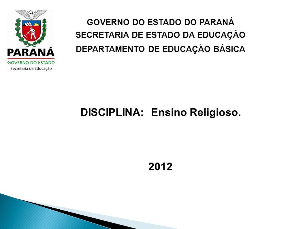 GOVERNO DO ESTADO DO PARANÁ SECRETARIA DE ESTADO DA EDUCAÇÃO DEPARTAMENTO DE EDUCAÇÃO BÁSICA DISCIPLINA: Ensino Religioso.