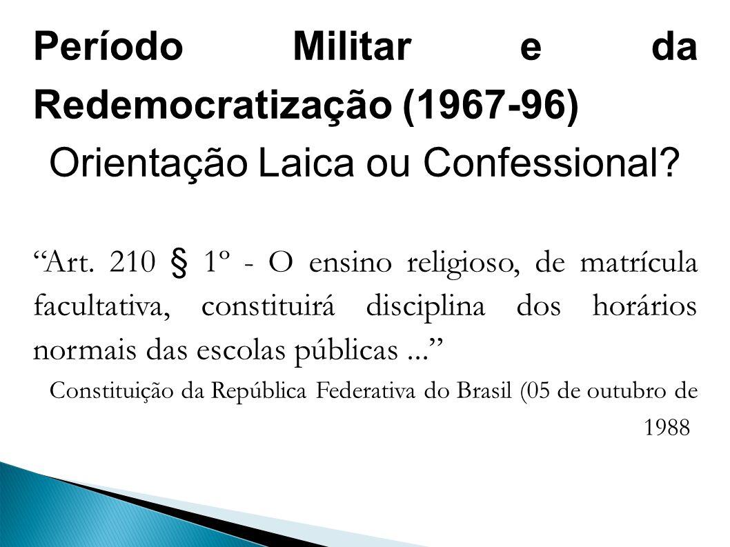 Período Militar e da Redemocratização (1967-96) Orientação Laica ou Confessional.