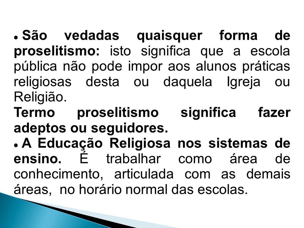 São vedadas quaisquer forma de proselitismo: isto significa que a escola pública não pode impor aos alunos práticas religiosas desta ou daquela Igreja ou Religião.