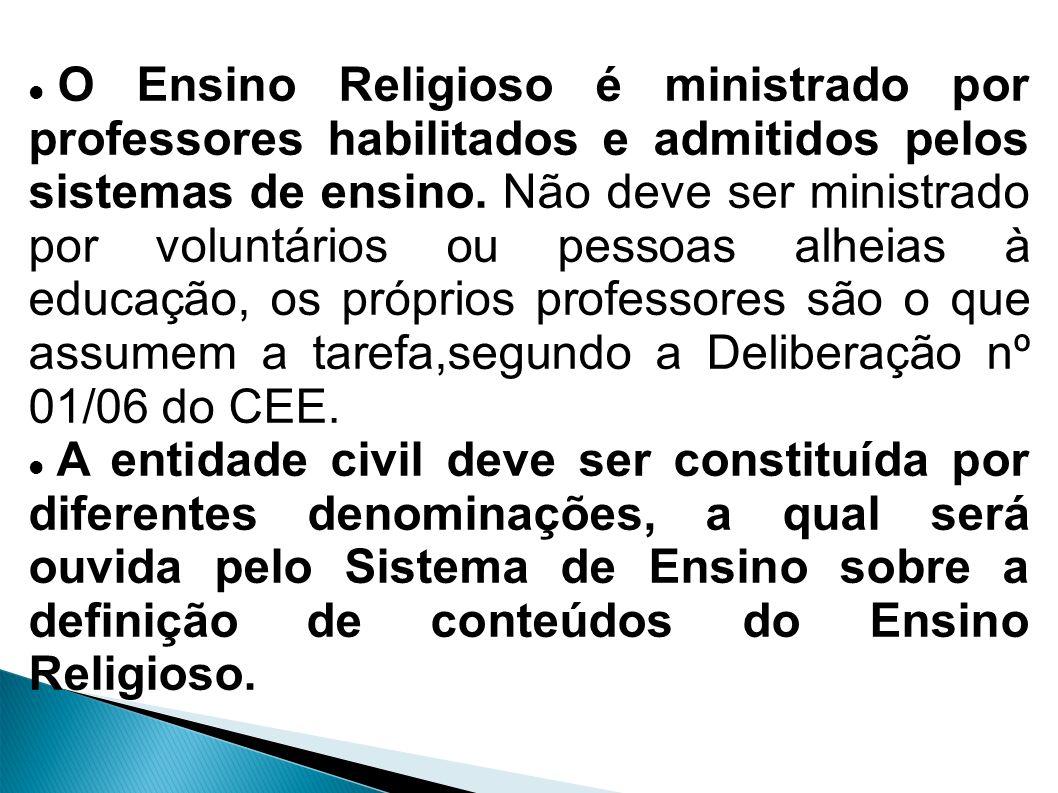 O Ensino Religioso é ministrado por professores habilitados e admitidos pelos sistemas de ensino.