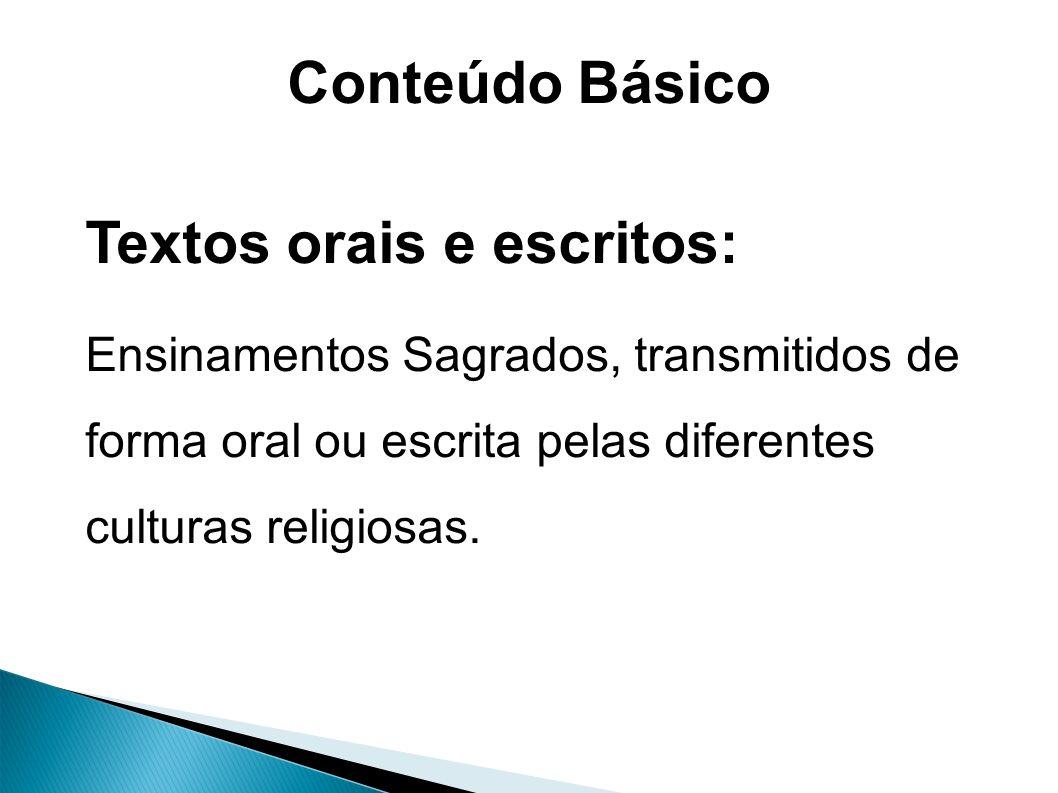 Conteúdo Básico Textos orais e escritos: Ensinamentos Sagrados, transmitidos de forma oral ou escrita pelas diferentes culturas religiosas.