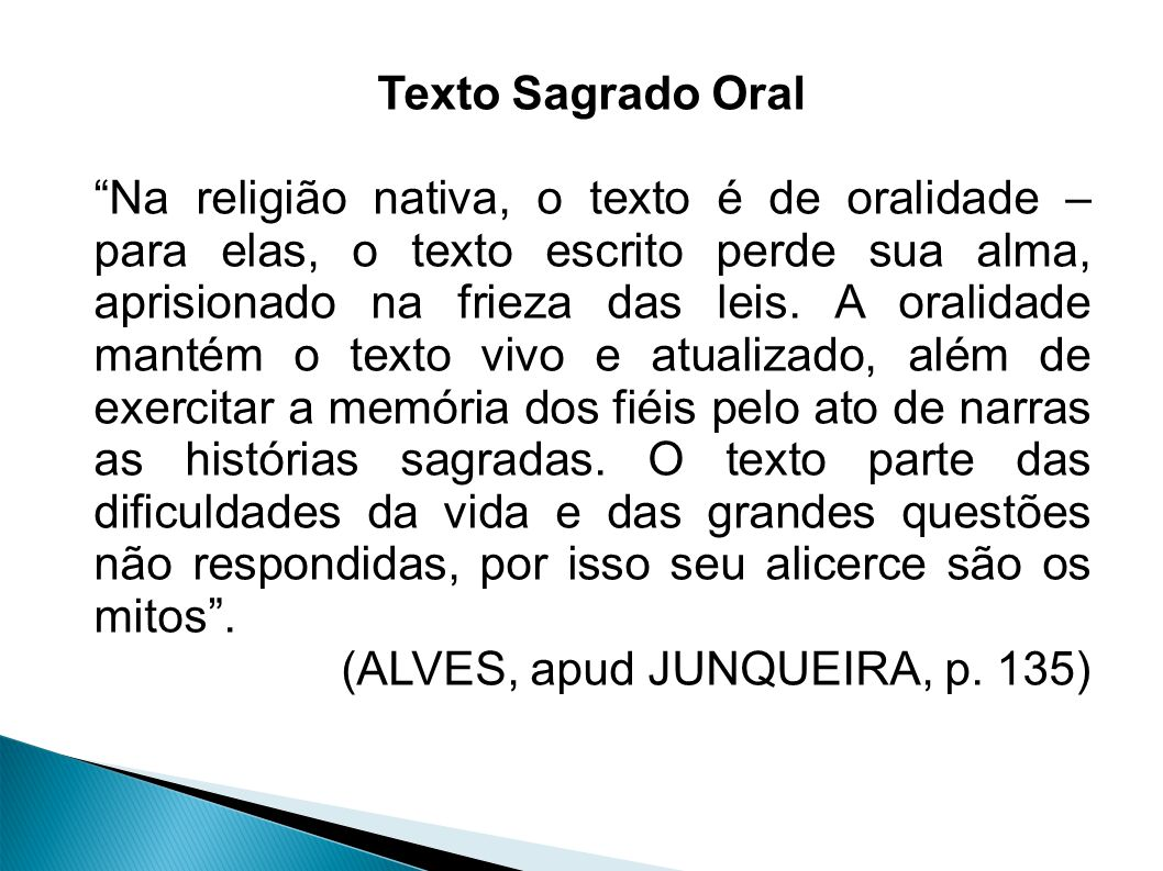 Texto Sagrado Oral Na religião nativa, o texto é de oralidade – para elas, o texto escrito perde sua alma, aprisionado na frieza das leis.