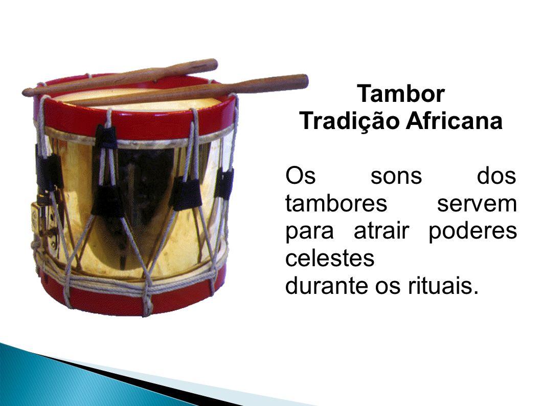 Tambor Tradição Africana Os sons dos tambores servem para atrair poderes celestes durante os rituais.
