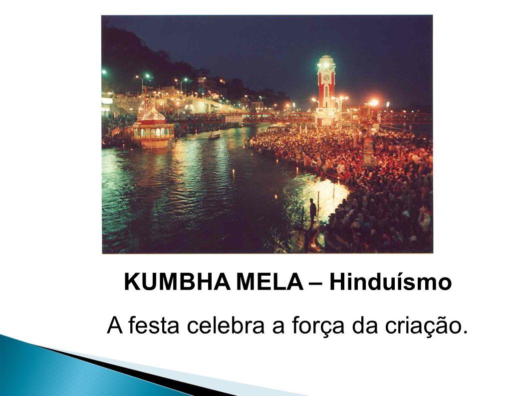 KUMBHA MELA – Hinduísmo A festa celebra a força da criação.