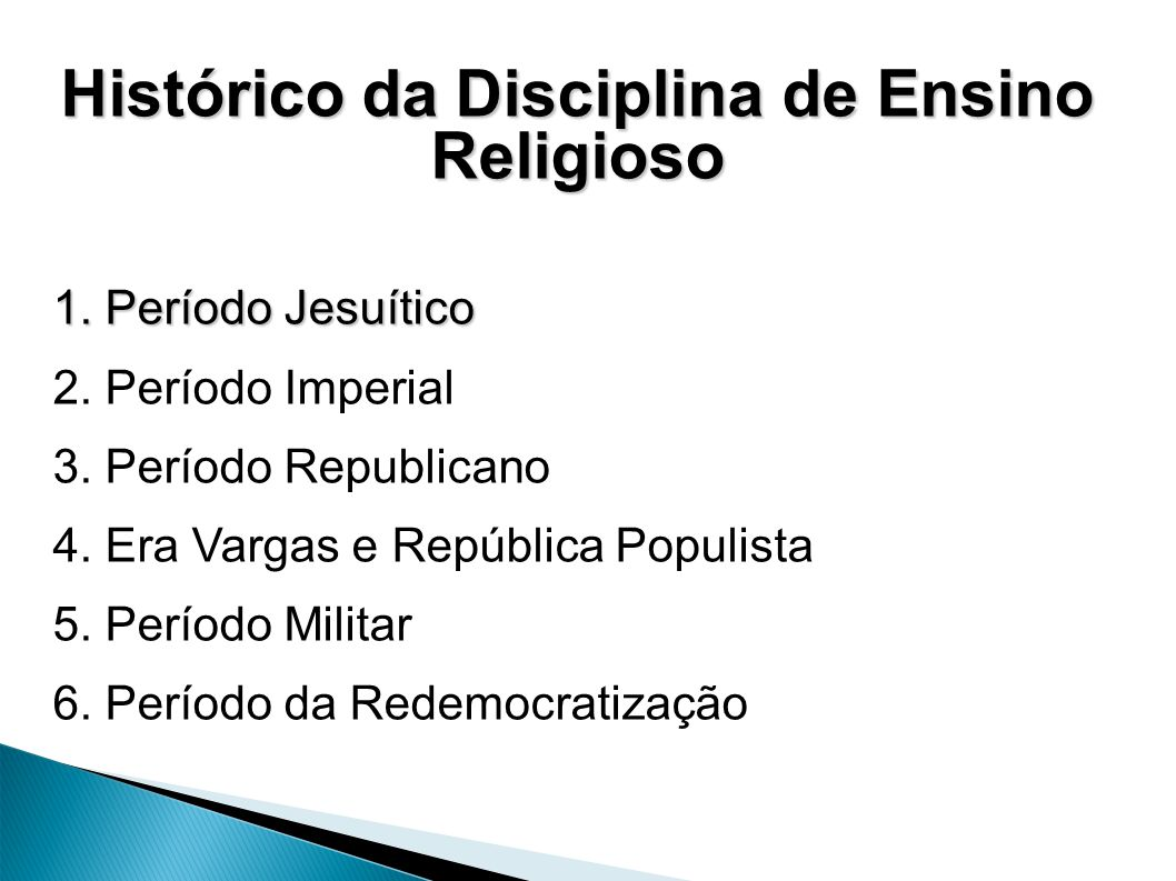 Histórico da Disciplina de Ensino Religioso 1. Período Jesuítico 2.