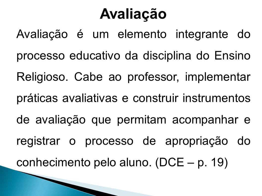 Avaliação Avaliação é um elemento integrante do processo educativo da disciplina do Ensino Religioso.