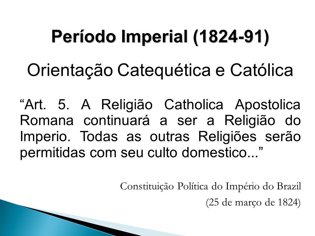 Período Imperial (1824-91) Orientação Catequética e Católica Art.