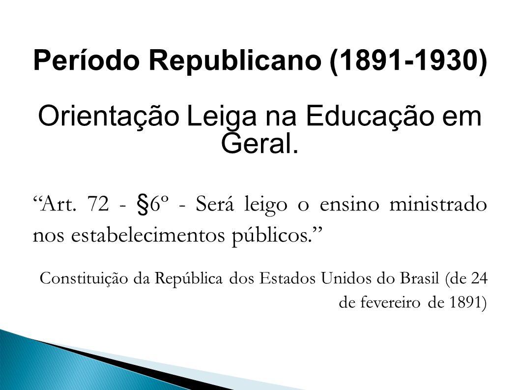 Período Republicano (1891-1930) Orientação Leiga na Educação em Geral.