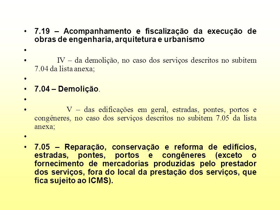 7.19 – Acompanhamento e fiscalização da execução de obras de engenharia, arquitetura e urbanismo IV – da demolição, no caso dos serviços descritos no