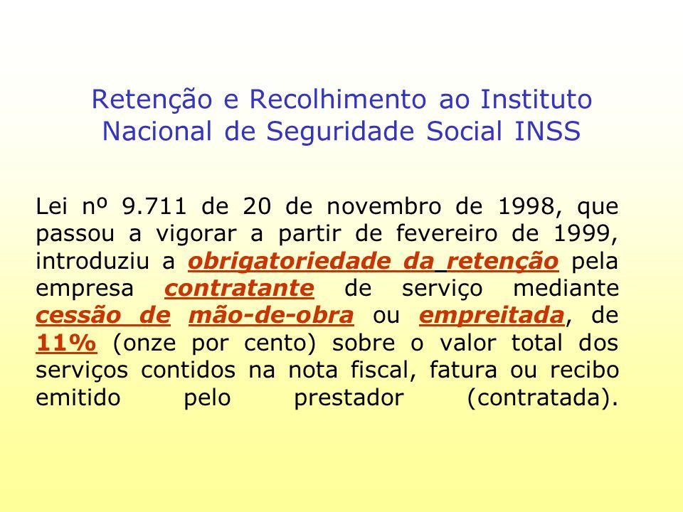 Retenção e Recolhimento ao Instituto Nacional de Seguridade Social INSS Lei nº 9.711 de 20 de novembro de 1998, que passou a vigorar a partir de fever