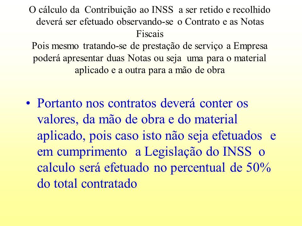 O cálculo da Contribuição ao INSS a ser retido e recolhido deverá ser efetuado observando-se o Contrato e as Notas Fiscais Pois mesmo tratando-se de p