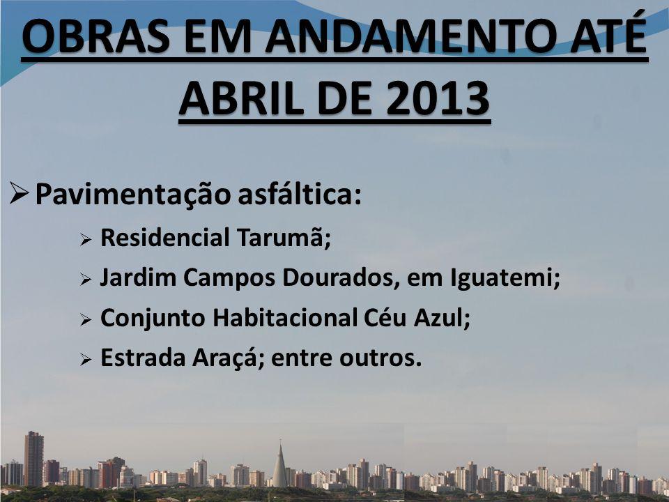 Pavimentação asfáltica: Residencial Tarumã; Jardim Campos Dourados, em Iguatemi; Conjunto Habitacional Céu Azul; Estrada Araçá; entre outros.