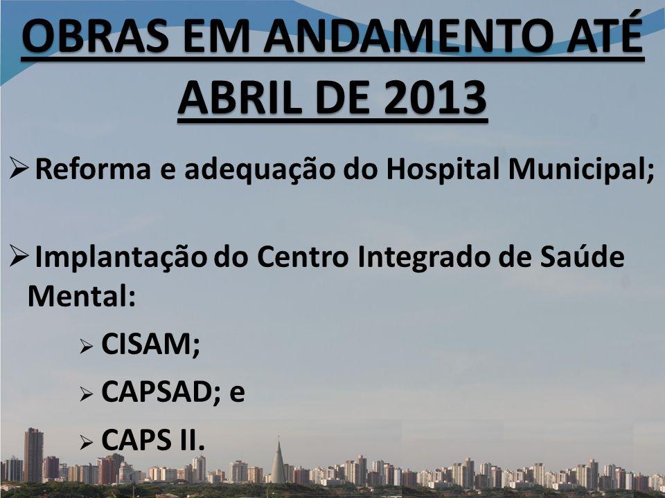 Reforma e adequação do Hospital Municipal; Implantação do Centro Integrado de Saúde Mental: CISAM; CAPSAD; e CAPS II.