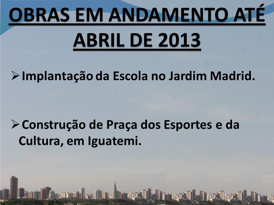 Implantação da Escola no Jardim Madrid.Construção de Praça dos Esportes e da Cultura, em Iguatemi.