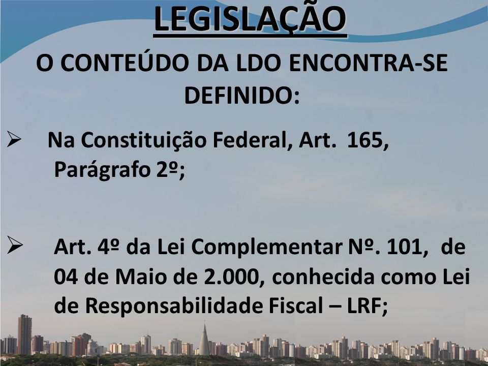 LEGISLAÇÃO Na Constituição Federal, Art.165, Parágrafo 2º; Art.