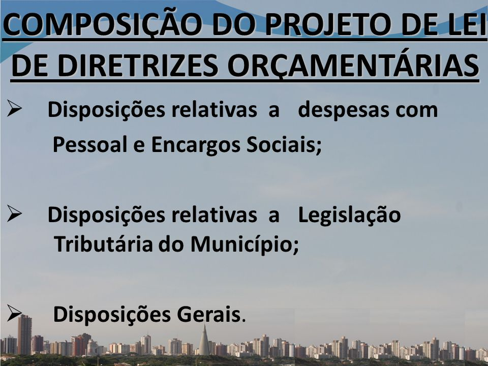 Disposições relativas a despesas com Pessoal e Encargos Sociais; Disposições relativas a Legislação Tributária do Município; Disposições Gerais.