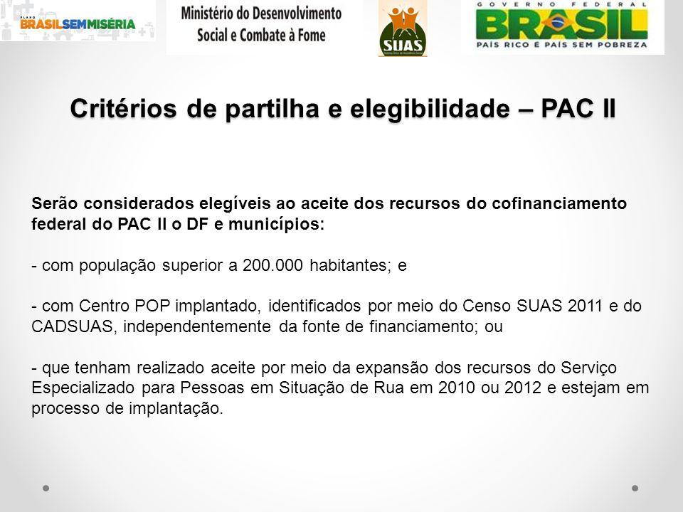Serão considerados elegíveis ao aceite dos recursos do cofinanciamento federal do PAC II o DF e municípios: - com população superior a 200.000 habitan
