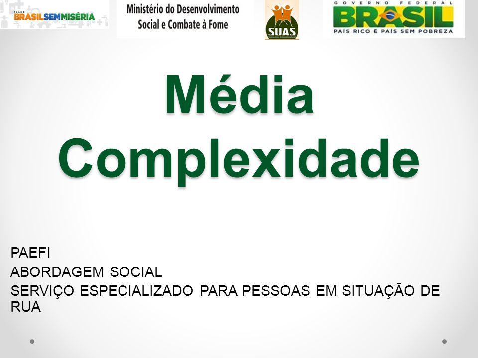 Média Complexidade PAEFI ABORDAGEM SOCIAL SERVIÇO ESPECIALIZADO PARA PESSOAS EM SITUAÇÃO DE RUA