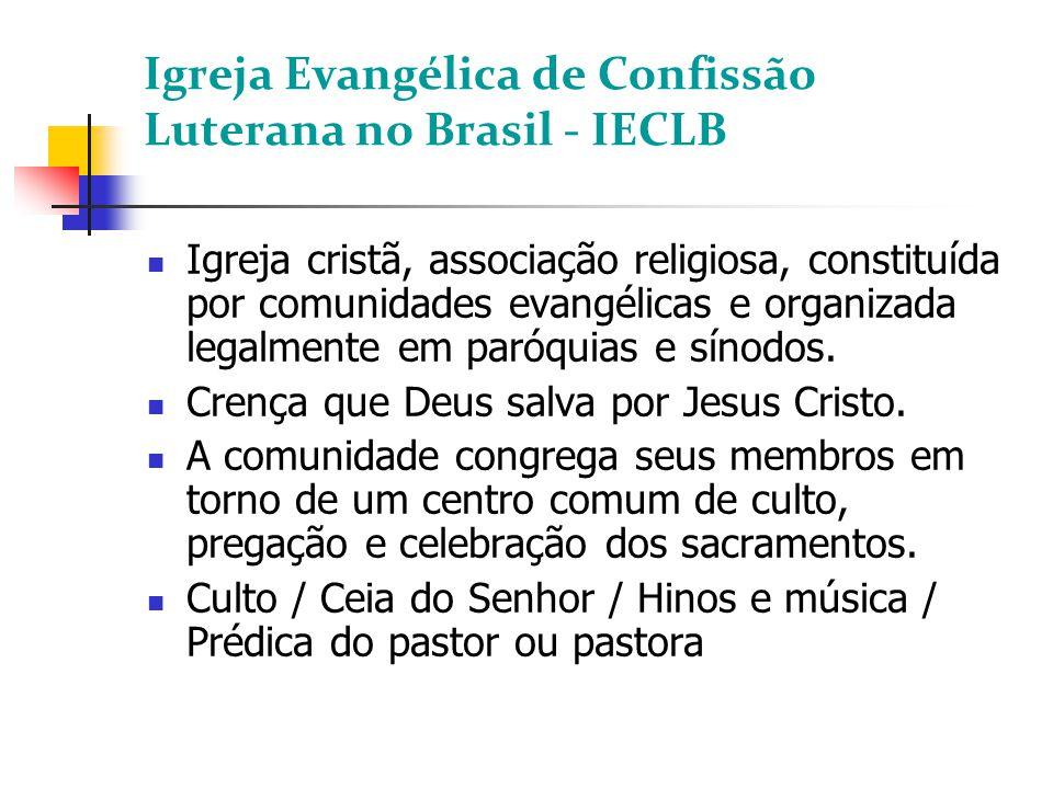 Igreja Evangélica de Confissão Luterana no Brasil - IECLB Igreja cristã, associação religiosa, constituída por comunidades evangélicas e organizada le