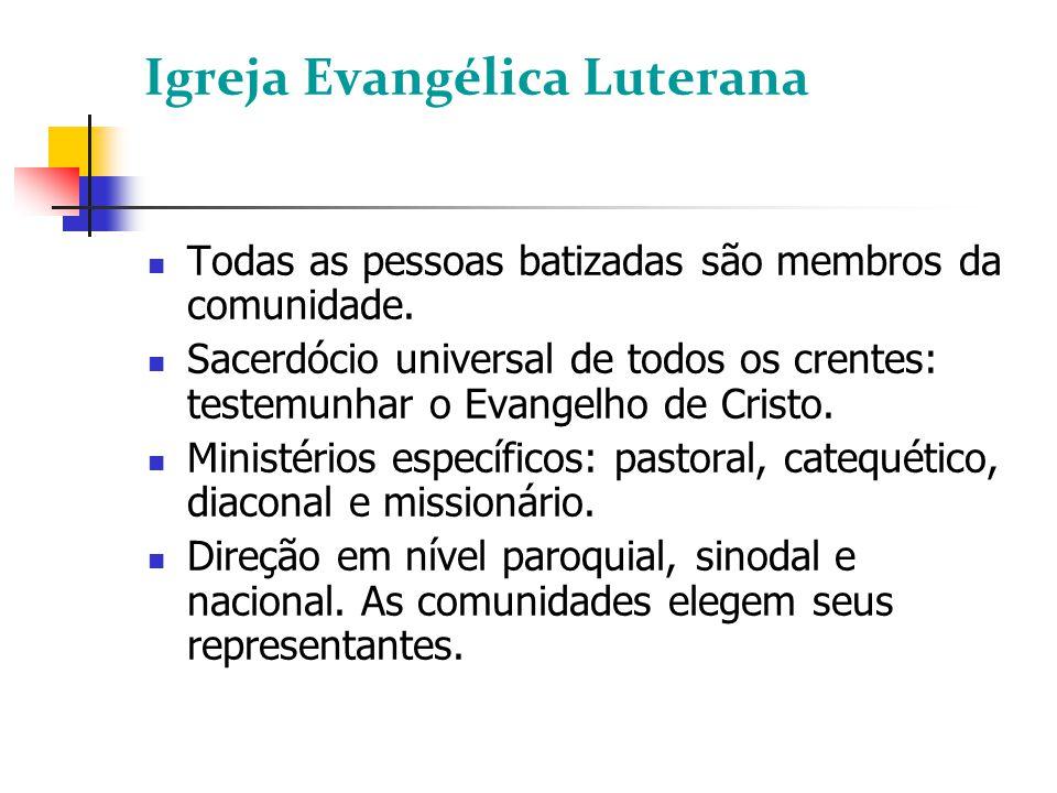 Igreja Evangélica Luterana Todas as pessoas batizadas são membros da comunidade. Sacerdócio universal de todos os crentes: testemunhar o Evangelho de