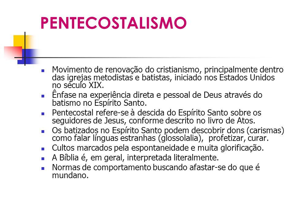 PENTECOSTALISMO Movimento de renovação do cristianismo, principalmente dentro das igrejas metodistas e batistas, iniciado nos Estados Unidos no século