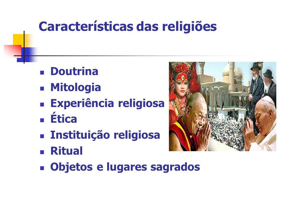 Características das religiões Doutrina Mitologia Experiência religiosa Ética Instituição religiosa Ritual Objetos e lugares sagrados