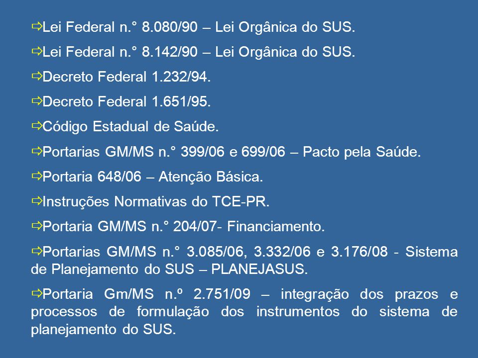 Lei Federal n.° 8.080/90 – Lei Orgânica do SUS. Lei Federal n.° 8.142/90 – Lei Orgânica do SUS. Decreto Federal 1.232/94. Decreto Federal 1.651/95. Có