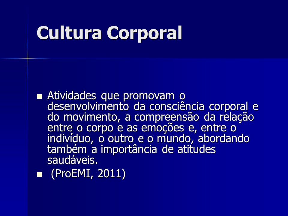 Cultura Corporal Atividades que promovam o desenvolvimento da consciência corporal e do movimento, a compreensão da relação entre o corpo e as emoções