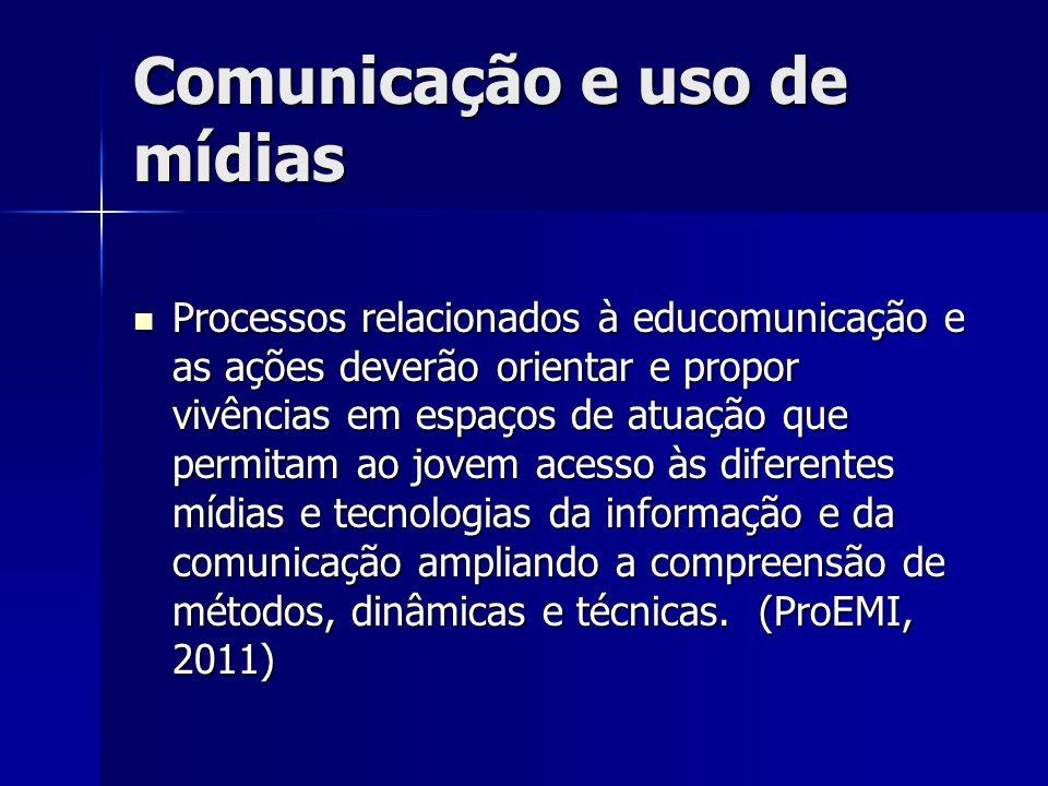 Comunicação e uso de mídias Processos relacionados à educomunicação e as ações deverão orientar e propor vivências em espaços de atuação que permitam