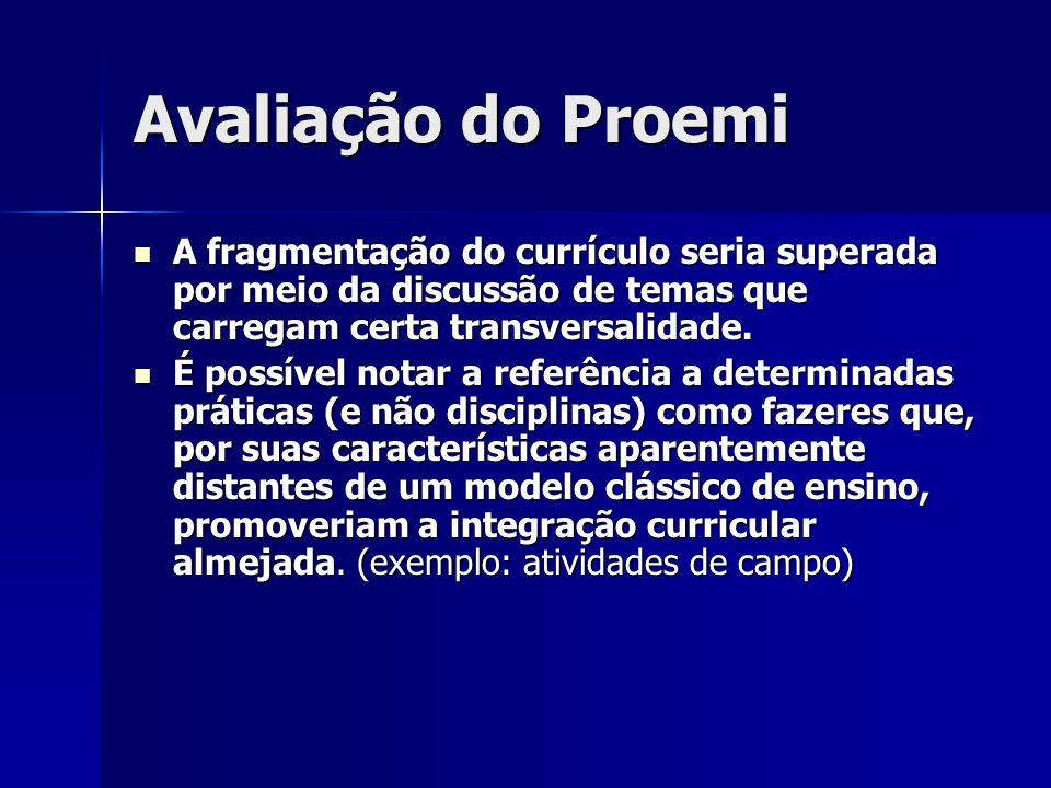 Avaliação do Proemi A fragmentação do currículo seria superada por meio da discussão de temas que carregam certa transversalidade. A fragmentação do c