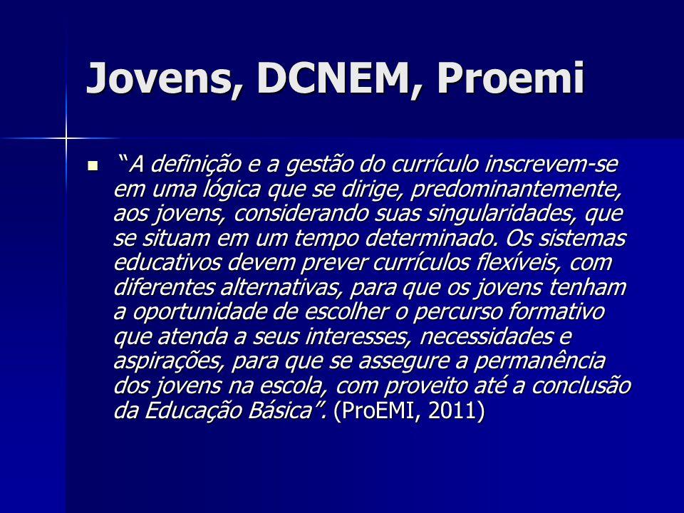 Jovens, DCNEM, Proemi A definição e a gestão do currículo inscrevem-se em uma lógica que se dirige, predominantemente, aos jovens, considerando suas s