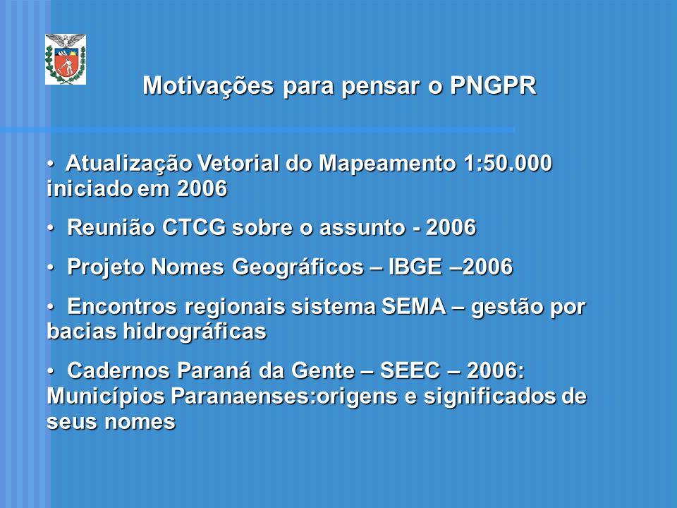 Motivações para pensar o PNGPR Atualização Vetorial do Mapeamento 1:50.000 iniciado em 2006 Atualização Vetorial do Mapeamento 1:50.000 iniciado em 20