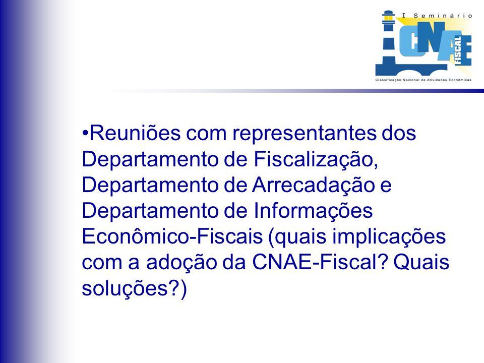 Reuniões com representantes dos Departamento de Fiscalização, Departamento de Arrecadação e Departamento de Informações Econômico-Fiscais (quais impli