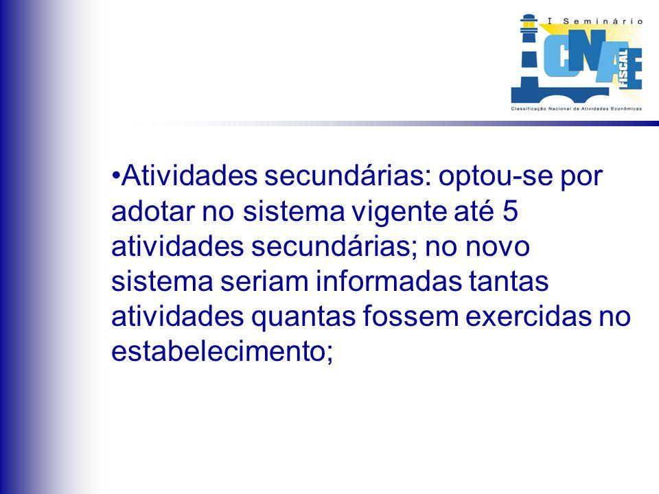 Atividades secundárias: optou-se por adotar no sistema vigente até 5 atividades secundárias; no novo sistema seriam informadas tantas atividades quant