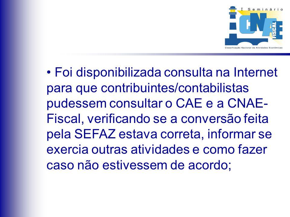 Foi disponibilizada consulta na Internet para que contribuintes/contabilistas pudessem consultar o CAE e a CNAE- Fiscal, verificando se a conversão fe