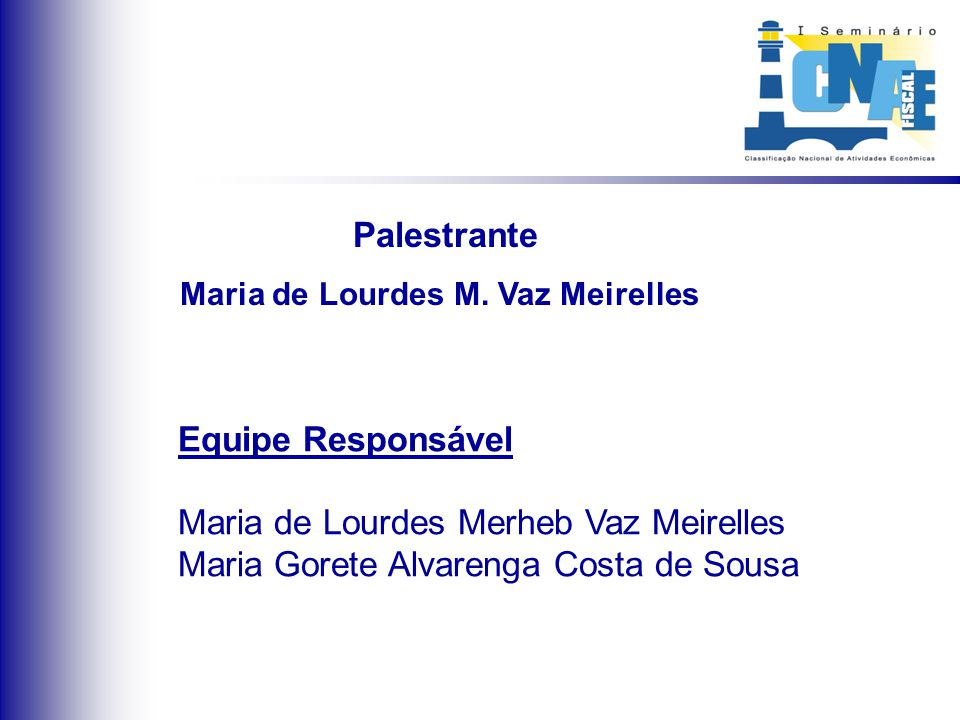 Palestrante Maria de Lourdes M. Vaz Meirelles Equipe Responsável Maria de Lourdes Merheb Vaz Meirelles Maria Gorete Alvarenga Costa de Sousa