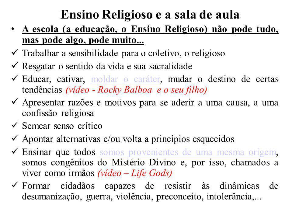Ensino Religioso e a sala de aula A escola (a educação, o Ensino Religioso) não pode tudo, mas pode algo, pode muito... Trabalhar a sensibilidade para