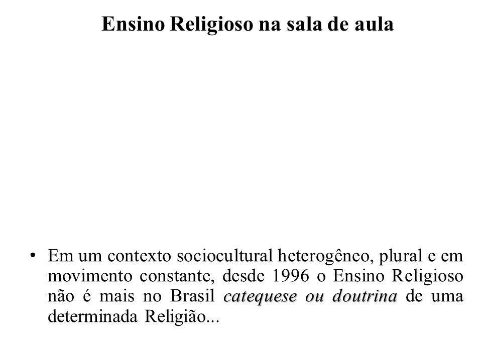 Ensino Religioso na sala de aula catequese ou doutrina Em um contexto sociocultural heterogêneo, plural e em movimento constante, desde 1996 o Ensino