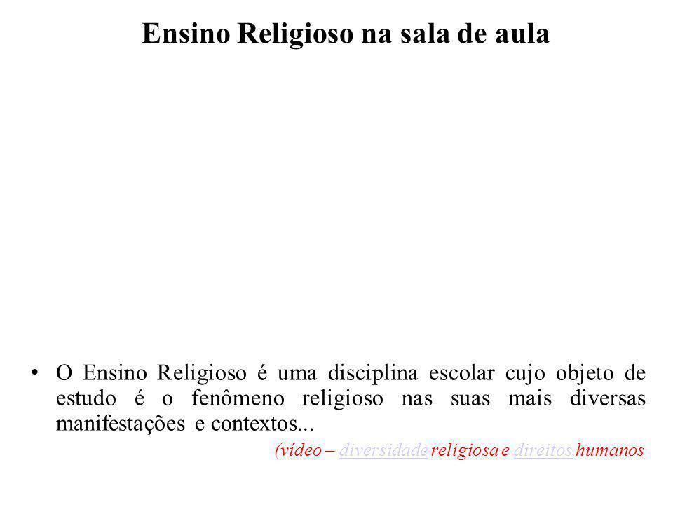 Ensino Religioso na sala de aula O Ensino Religioso é uma disciplina escolar cujo objeto de estudo é o fenômeno religioso nas suas mais diversas manif