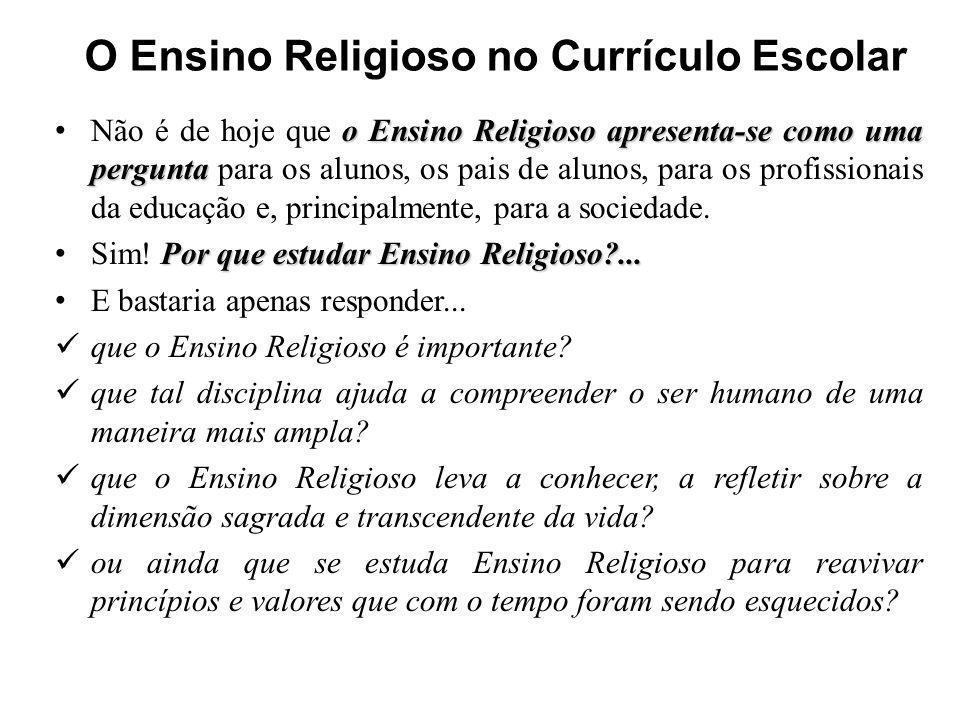o Ensino Religioso apresenta-se como uma pergunta Não é de hoje que o Ensino Religioso apresenta-se como uma pergunta para os alunos, os pais de aluno